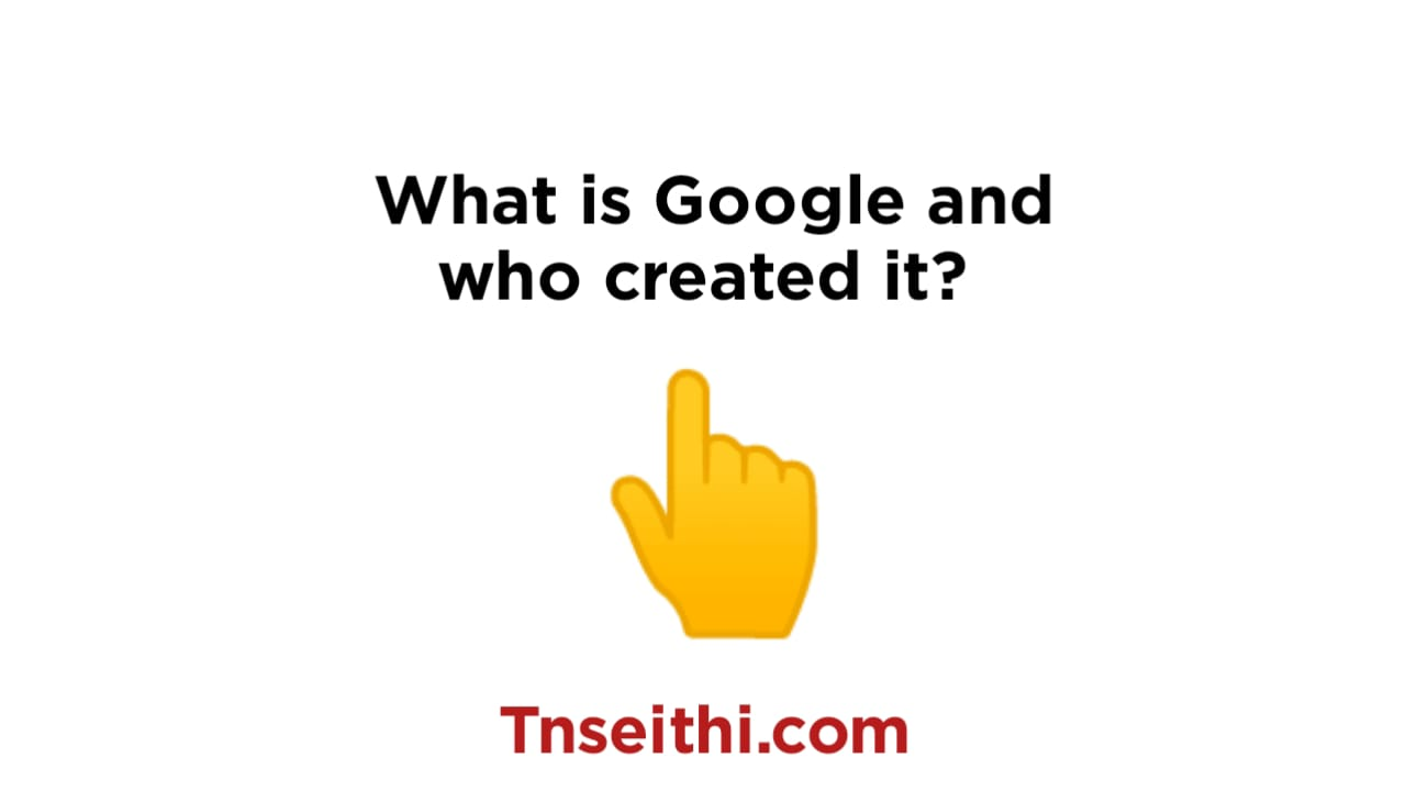 What is Google and who created it?