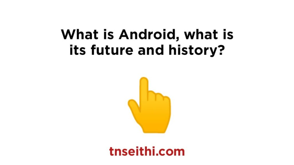 What is Android, what is its future and history?
