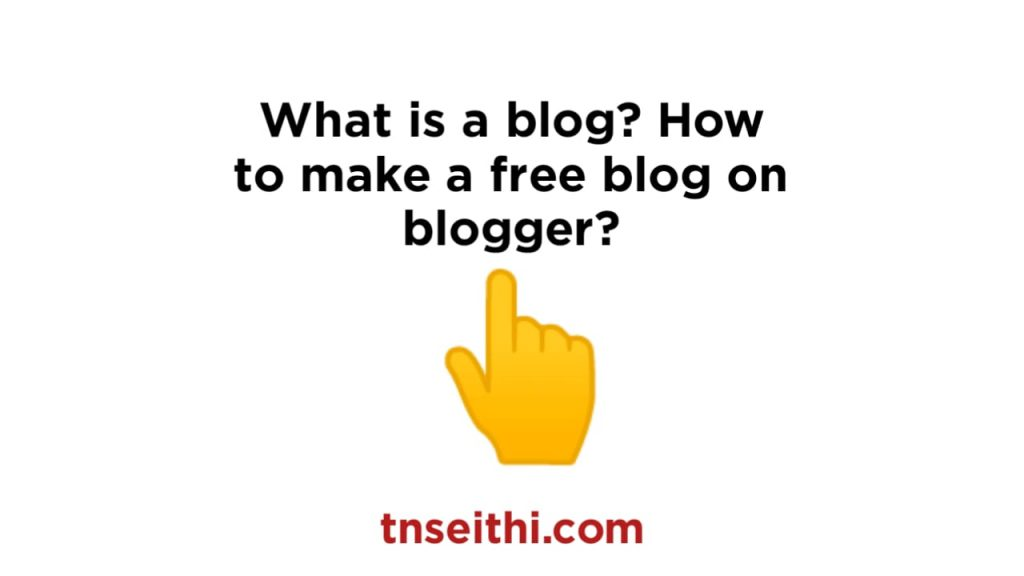 What is a blog? How to make a free blog on blogger?